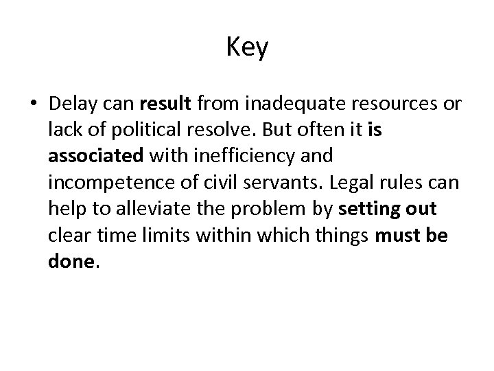 Key • Delay can result from inadequate resources or lack of political resolve. But
