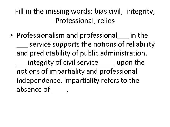 Fill in the missing words: bias civil, integrity, Professional, relies • Professionalism and professional___