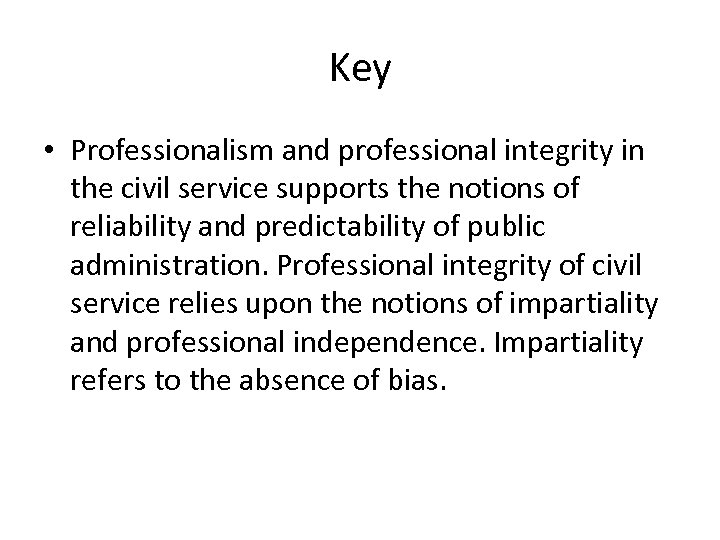Key • Professionalism and professional integrity in the civil service supports the notions of