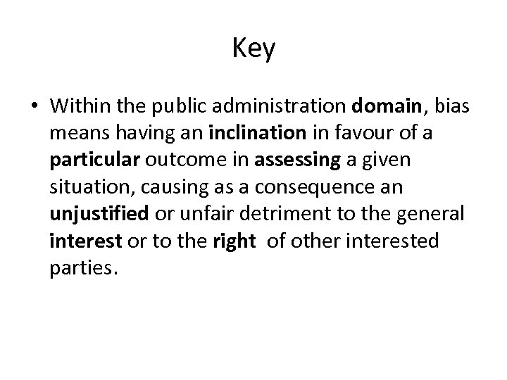 Key • Within the public administration domain, bias means having an inclination in favour
