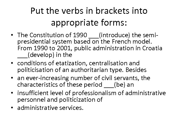 Put the verbs in brackets into appropriate forms: • The Constitution of 1990 ___(introduce)