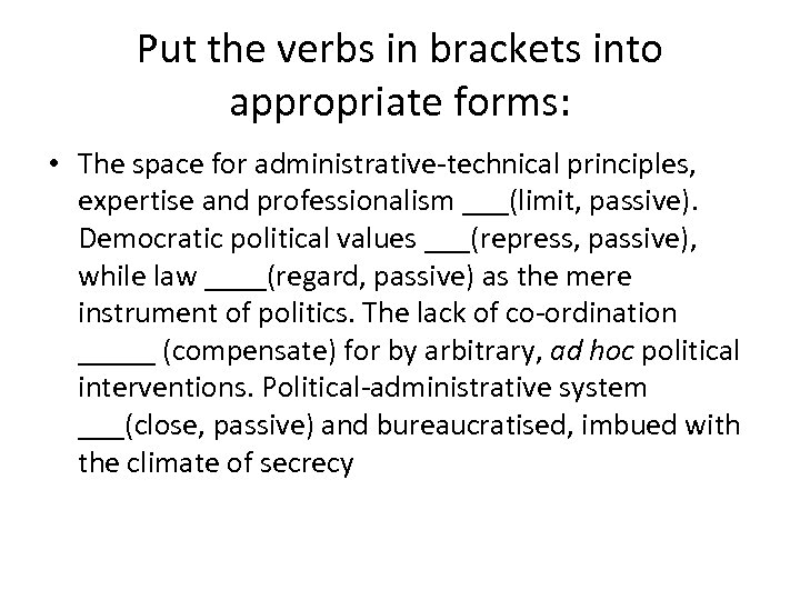 Put the verbs in brackets into appropriate forms: • The space for administrative-technical principles,