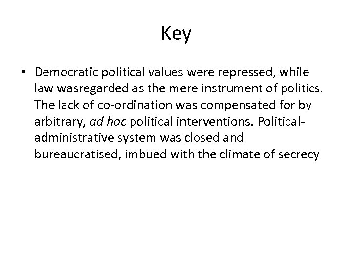 Key • Democratic political values were repressed, while law wasregarded as the mere instrument