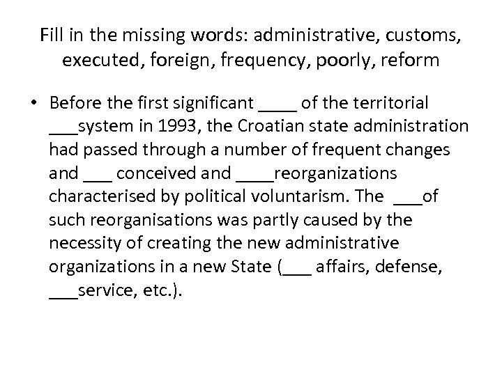 Fill in the missing words: administrative, customs, executed, foreign, frequency, poorly, reform • Before