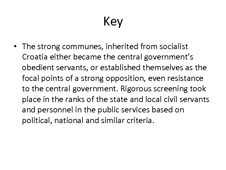 Key • The strong communes, inherited from socialist Croatia either became the central government's