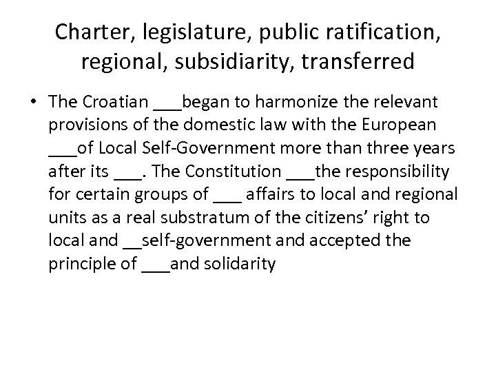 Charter, legislature, public ratification, regional, subsidiarity, transferred • The Croatian ___began to harmonize the