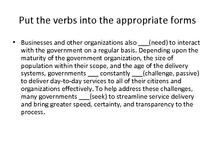 Put the verbs into the appropriate forms • Businesses and other organizations also ___(need)