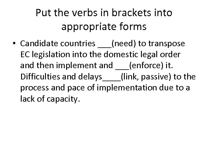 Put the verbs in brackets into appropriate forms • Candidate countries ___(need) to transpose
