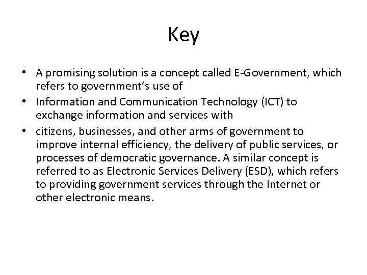 Key • A promising solution is a concept called E-Government, which refers to government's