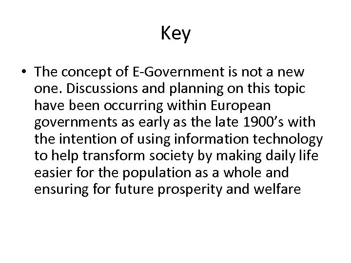 Key • The concept of E-Government is not a new one. Discussions and planning
