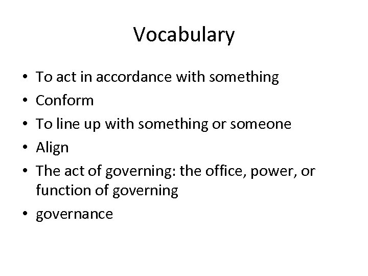 Vocabulary To act in accordance with something Conform To line up with something or