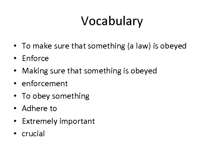Vocabulary • • To make sure that something (a law) is obeyed Enforce Making