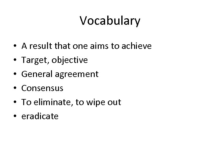 Vocabulary • • • A result that one aims to achieve Target, objective General
