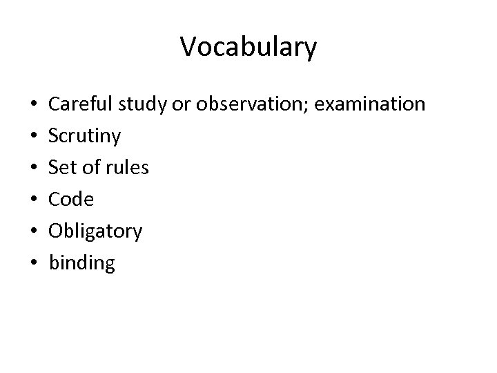 Vocabulary • • • Careful study or observation; examination Scrutiny Set of rules Code