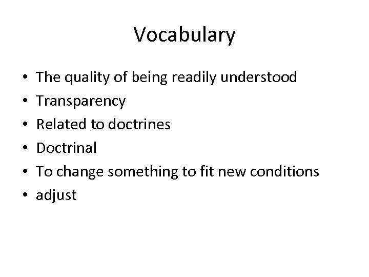 Vocabulary • • • The quality of being readily understood Transparency Related to doctrines
