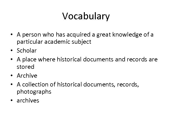 Vocabulary • A person who has acquired a great knowledge of a particular academic