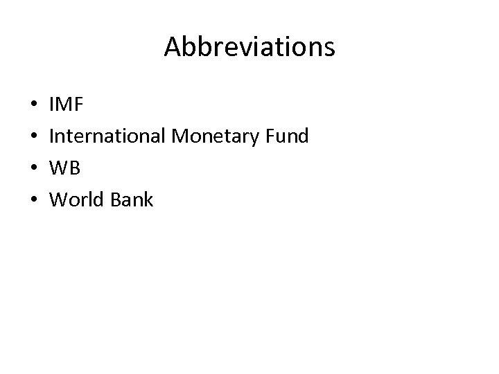 Abbreviations • • IMF International Monetary Fund WB World Bank