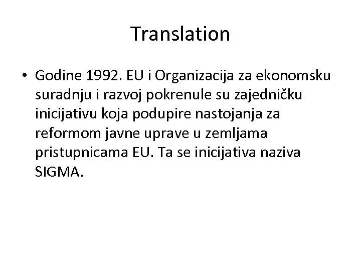Translation • Godine 1992. EU i Organizacija za ekonomsku suradnju i razvoj pokrenule su