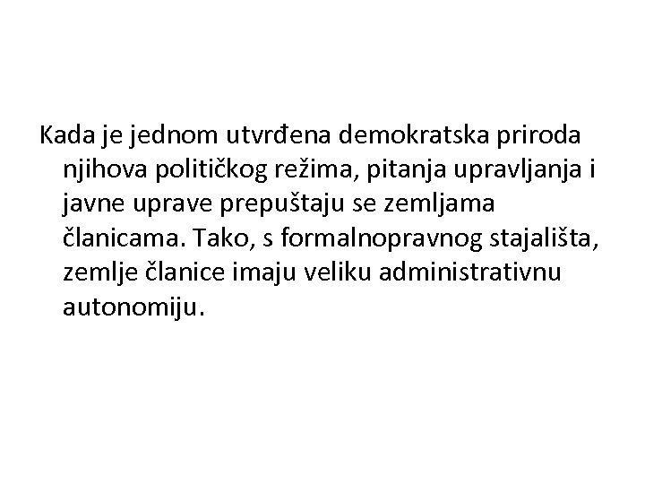 Kada je jednom utvrđena demokratska priroda njihova političkog režima, pitanja upravljanja i javne uprave