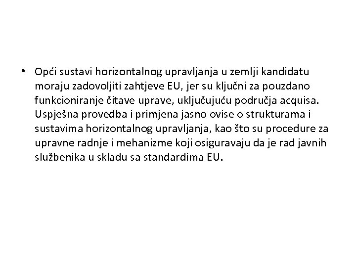 • Opći sustavi horizontalnog upravljanja u zemlji kandidatu moraju zadovoljiti zahtjeve EU, jer