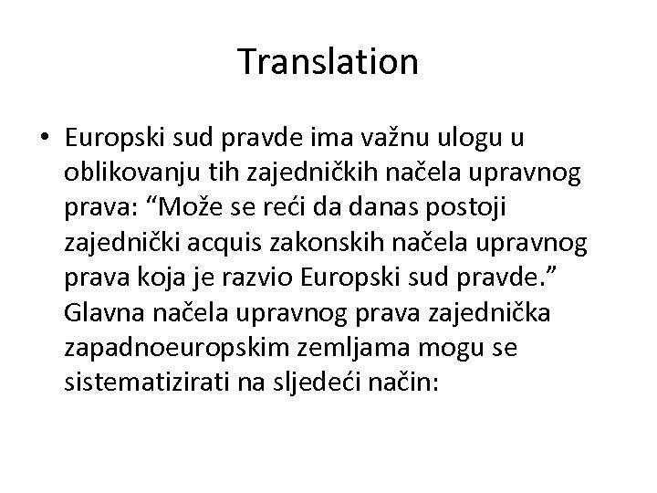 Translation • Europski sud pravde ima važnu ulogu u oblikovanju tih zajedničkih načela upravnog