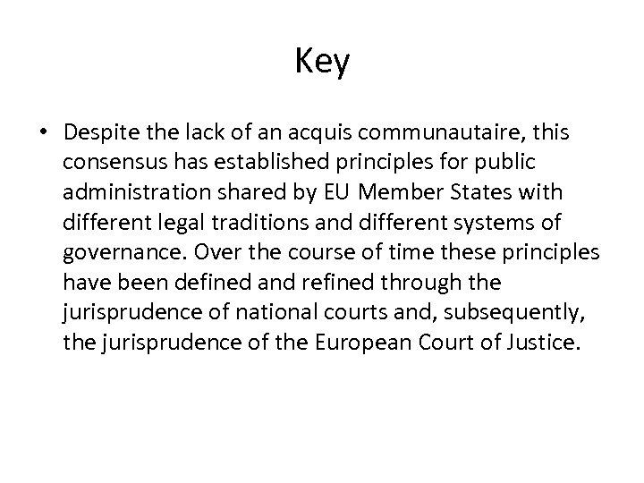 Key • Despite the lack of an acquis communautaire, this consensus has established principles