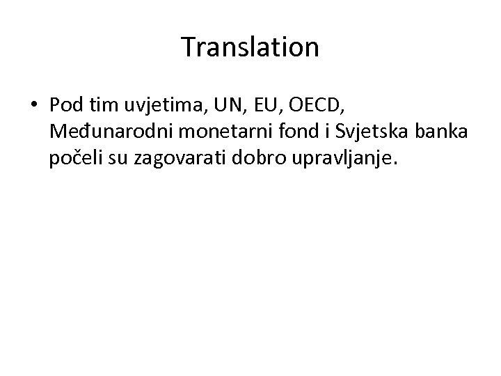 Translation • Pod tim uvjetima, UN, EU, OECD, Međunarodni monetarni fond i Svjetska banka
