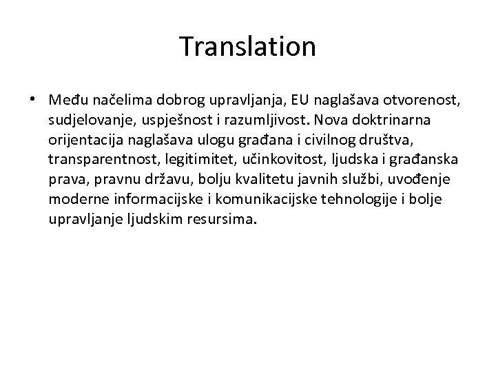 Translation • Među načelima dobrog upravljanja, EU naglašava otvorenost, sudjelovanje, uspješnost i razumljivost. Nova