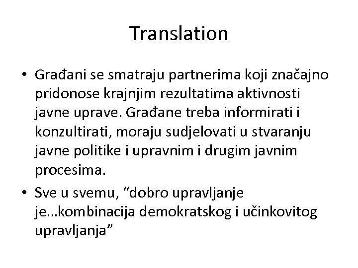 Translation • Građani se smatraju partnerima koji značajno pridonose krajnjim rezultatima aktivnosti javne uprave.