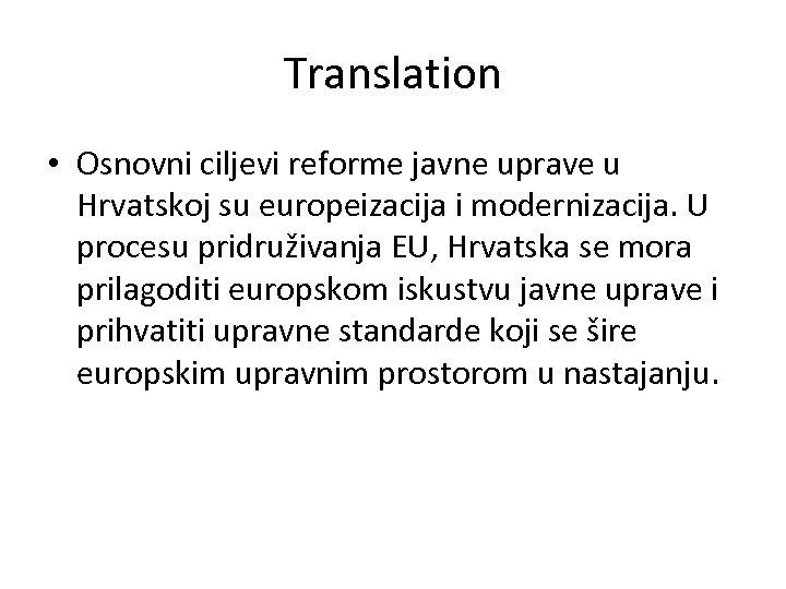 Translation • Osnovni ciljevi reforme javne uprave u Hrvatskoj su europeizacija i modernizacija. U