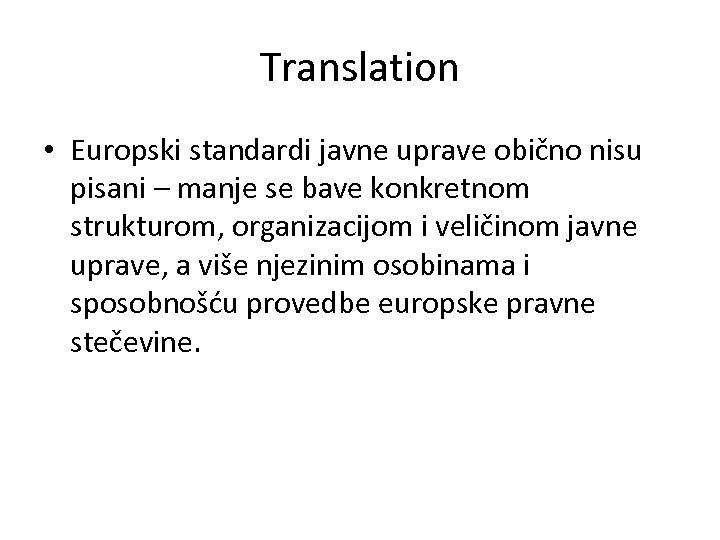 Translation • Europski standardi javne uprave obično nisu pisani – manje se bave konkretnom