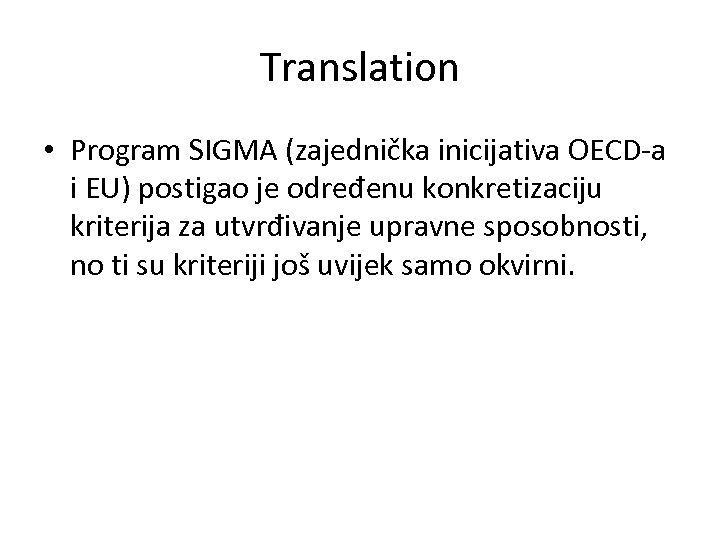 Translation • Program SIGMA (zajednička inicijativa OECD-a i EU) postigao je određenu konkretizaciju kriterija