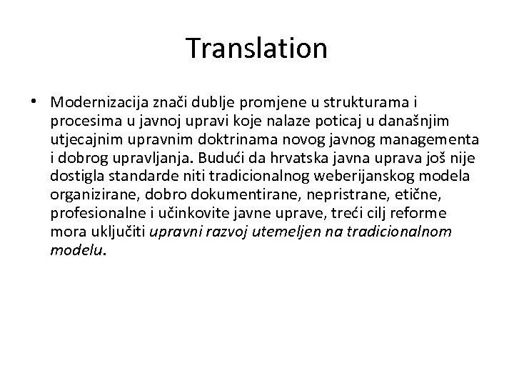 Translation • Modernizacija znači dublje promjene u strukturama i procesima u javnoj upravi koje