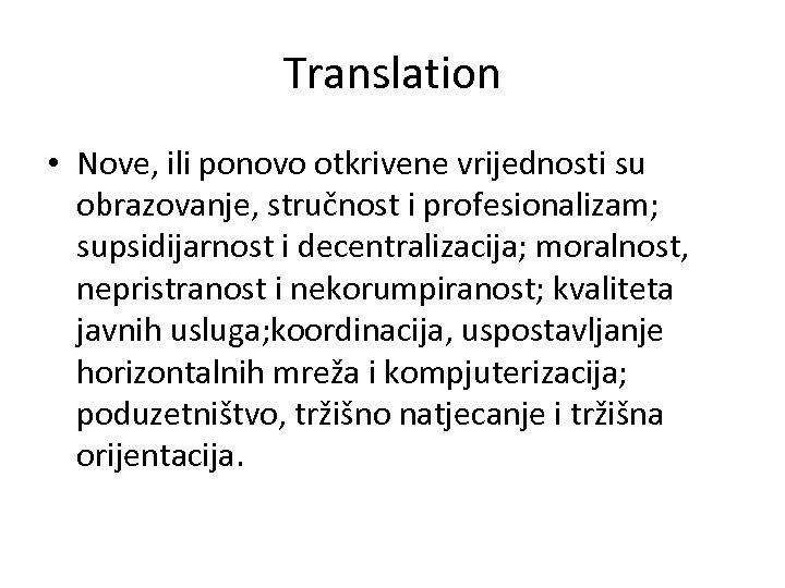 Translation • Nove, ili ponovo otkrivene vrijednosti su obrazovanje, stručnost i profesionalizam; supsidijarnost i