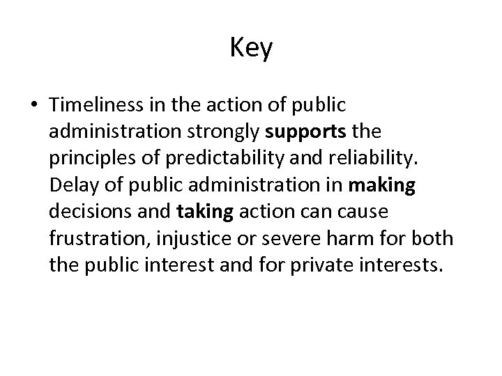 Key • Timeliness in the action of public administration strongly supports the principles of