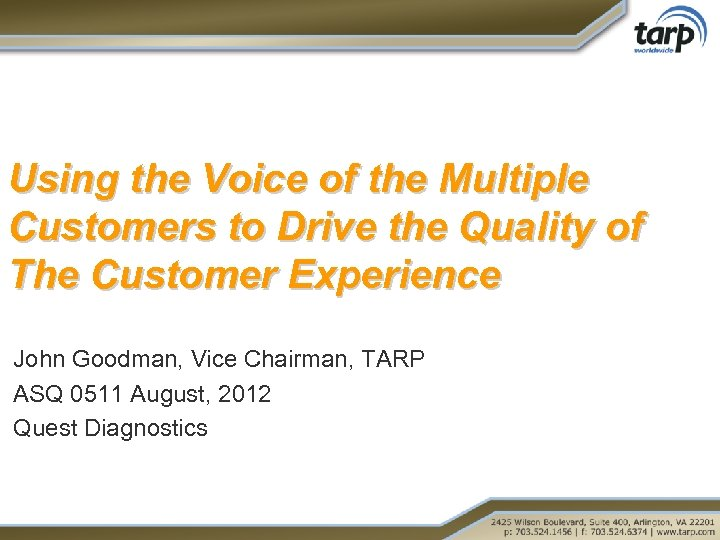 Using the Voice of the Multiple Customers to Drive the Quality of The Customer