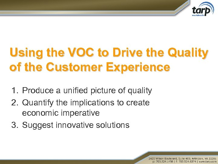 Using the VOC to Drive the Quality of the Customer Experience 1. Produce a