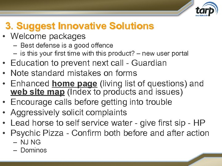 3. Suggest Innovative Solutions • Welcome packages – Best defense is a good offence