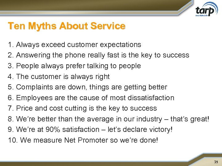 Ten Myths About Service 1. Always exceed customer expectations 2. Answering the phone really