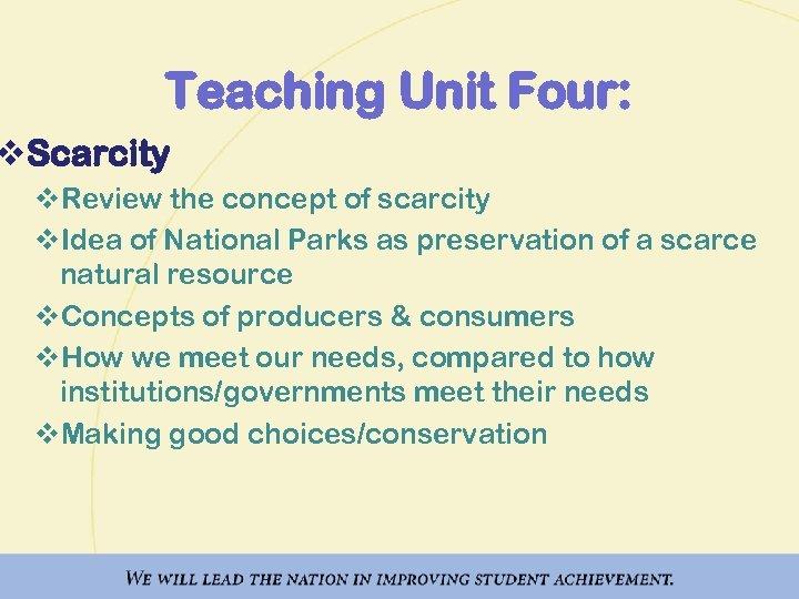 Teaching Unit Four: v. Scarcity v. Review the concept of scarcity v. Idea of