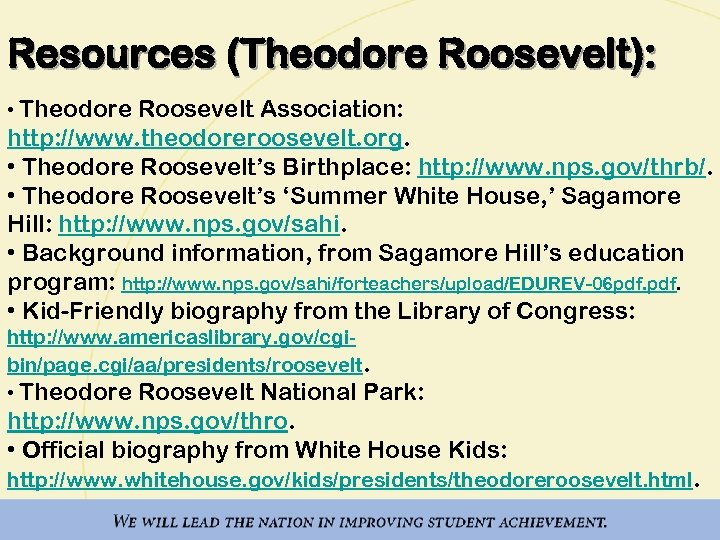 Resources (Theodore Roosevelt): • Theodore Roosevelt Association: http: //www. theodoreroosevelt. org. • Theodore Roosevelt's