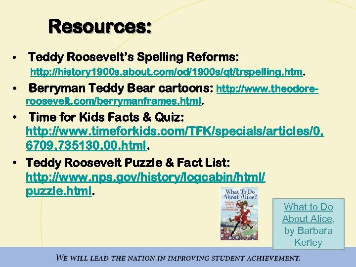 Resources: • Teddy Roosevelt's Spelling Reforms: http: //history 1900 s. about. com/od/1900 s/qt/trspelling. htm.