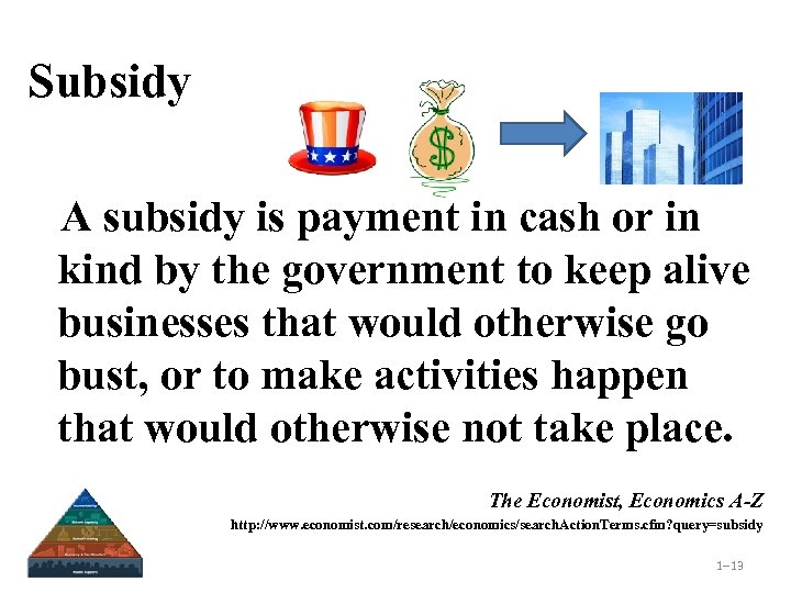 Subsidy A subsidy is payment in cash or in kind by the government to
