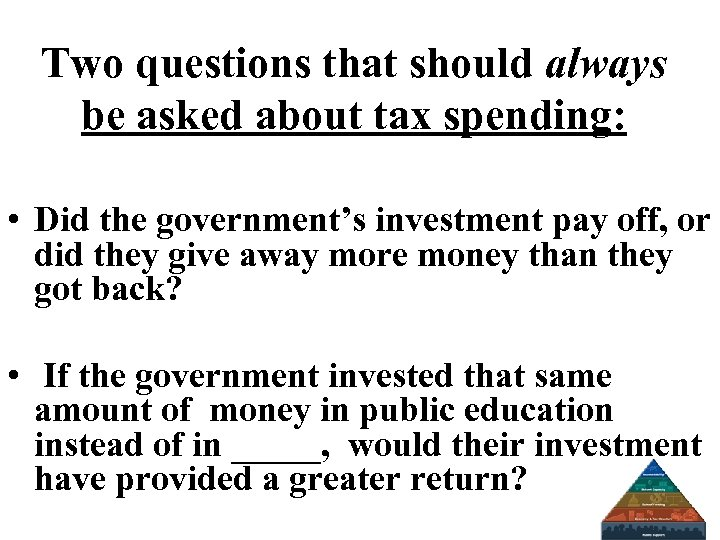 Two questions that should always be asked about tax spending: • Did the government's