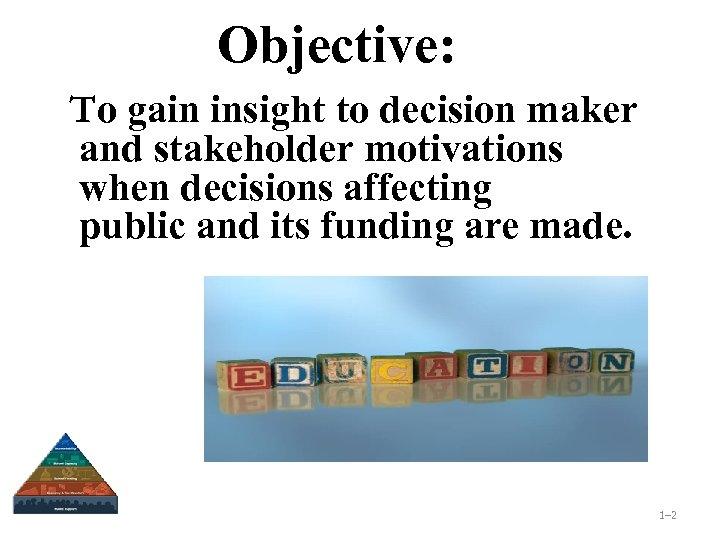 Objective: To gain insight to decision maker and stakeholder motivations when decisions affecting public