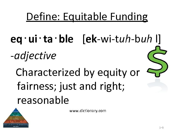 Define: Equitable Funding eq⋅ui⋅ta⋅ble  [ek-wi-tuh-buh l] -adjective Characterized by equity or fairness; just and