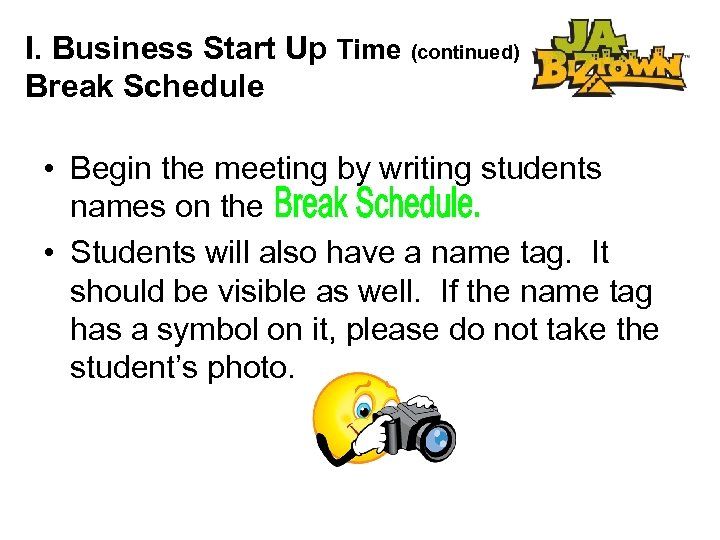 I. Business Start Up Time (continued) Break Schedule • Begin the meeting by writing