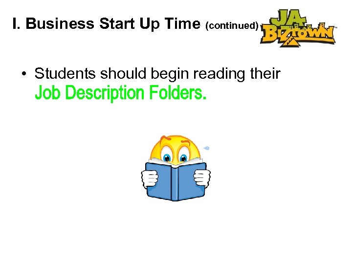 I. Business Start Up Time (continued) • Students should begin reading their