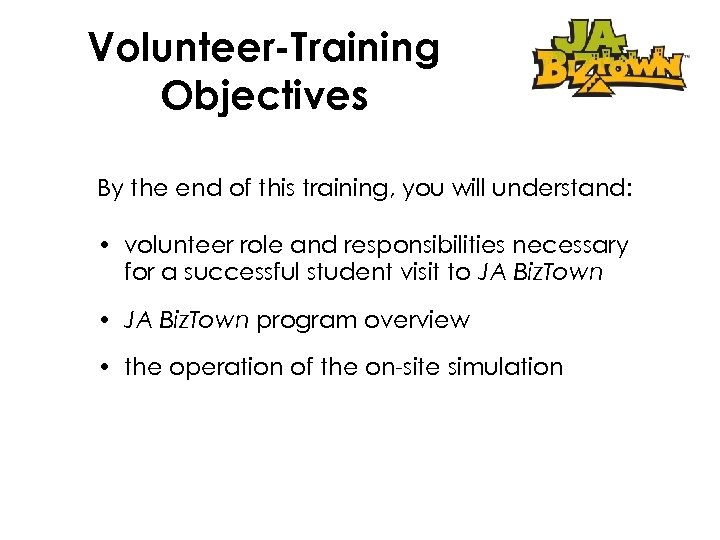 Volunteer-Training Objectives By the end of this training, you will understand: • volunteer role