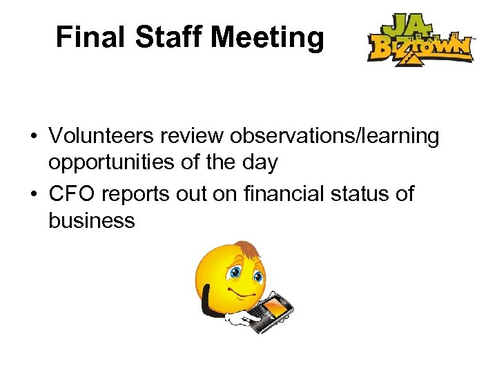 Final Staff Meeting • Volunteers review observations/learning opportunities of the day • CFO reports